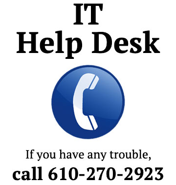 IT Help Desk, call 610-270-2923